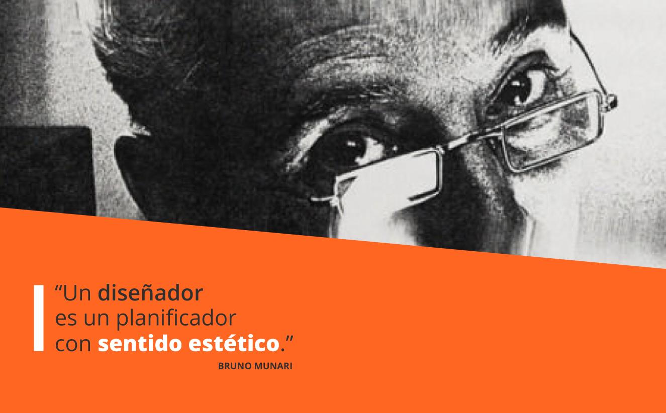 Un diseñador es un planificador... Bruno Munari