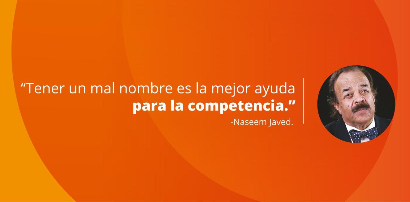 Tener un mal nombre es la mejor ayuda para la competencia. Naseem Javed.