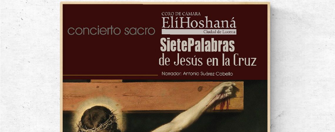 Concierto Sacro Elí Hoshaná Siete Palabras de Jesús en la Cruz Lucena diev